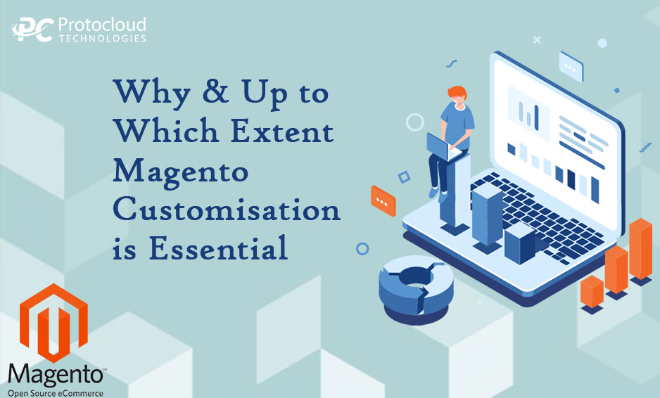 Why and Upto Which Extent Magento Customisation is Essential