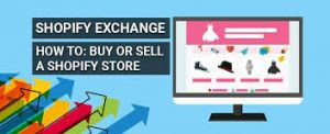 shopify exchange how to buy or sell a shopify store