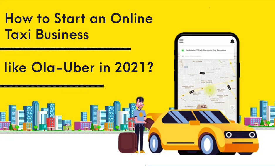 How to Start an Online Taxi Business like Ola-Uber in 2021?