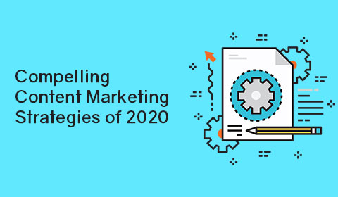 Compelling Content Marketing Strategies of 2020
