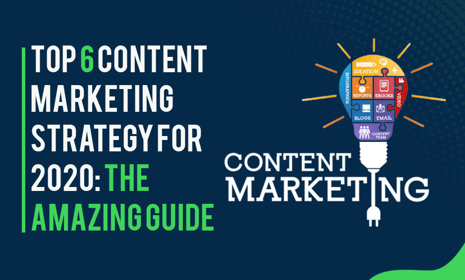 Top 6 Content Marketing Strategy for 2020