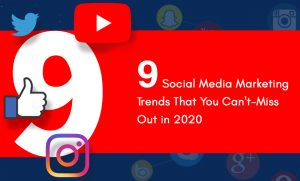 9 Social Media Marketing Trends That You Can't-Miss Out in 2020