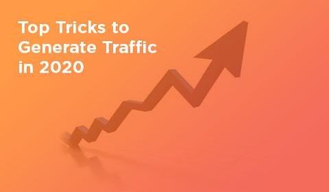 Top Tricks to Generate Traffic in 2020