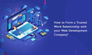 How to Form a Trusted Work Relationship with Your Web Development Company?
